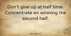 Inspirational Quotes, Bear Bryant Quote About Inspirational, Sports, Football: Dont Give Up At Half...