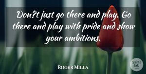 Roger Milla Quote About Pride: Dont Just Go There And...