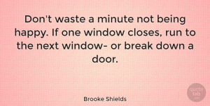 Wise Quotes, Brooke Shields Quote About Inspirational, Being Happy, Wise: Dont Waste A Minute Not...