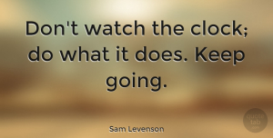 Sam Levenson Quote About Motivational, Success, Time: Dont Watch The Clock Do...