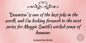 Samantha Bond Quote About Best, Forward, Jobs, Looking, Maggie: Downton Is One Of The...