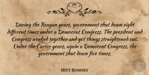 Again Quotes, Mitt Romney Quote About Again, Carter, Congress, Democrat, Eight: During The Reagan Years Government...