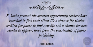 Nick Earls Quote About Chance, Freed, Life, Opportunity, Paper: E Books Present The Greatest...