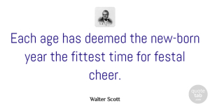 Cheer Quotes, Walter Scott Quote About New Year, Cheer, Holiday: Each Age Has Deemed The...