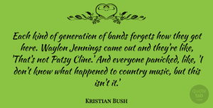 Bands Quotes, Kristian Bush Quote About Bands, Country, Forgets, Happened, Music: Each Kind Of Generation Of...