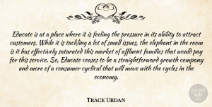 Trace Urdan Quote About Ability, Affluent, Attract, Ceases, Company: Educate Is At A Place...