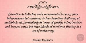 Continues Quotes, Shashi Tharoor Quote About Challenges, Continues, Daunting, Education, Excellence: Education In India Has Made...