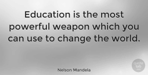 Change Quotes, Nelson Mandela Quote About Inspirational, Change, Inspiring: Education Is The Most Powerful...