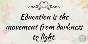 Allan Bloom Quote About Inspirational, Education, Light: Education Is The Movement From...