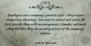 Assets Quotes, Anne M. Mulcahy Quote About Encouragement, Want, Assets: Employees Are A Companys Greatest...