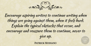 Encourage Quotes, Patrick Modiano Quote About Aspiring, Continue, Encourage, Feels, Reassure: Encourage Aspiring Writers To Continue...