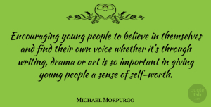 Art Quotes, Michael Morpurgo Quote About Encouraging, Art, Drama: Encouraging Young People To Believe...