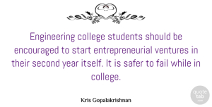 Encouraged Quotes, Kris Gopalakrishnan Quote About Encouraged, Safer, Second, Students, Ventures: Engineering College Students Should Be...