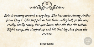 Tony Giese Quote About Coming, Hit, Late, Shot, Stepped: Erin Is Coming Around Every...