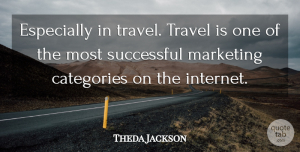 Theda Jackson Quote About Categories, Marketing, Successful, Travel: Especially In Travel Travel Is...