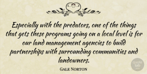 Agencies Quotes, Gale Norton Quote About Agencies, Gets, Level, Local, Programs: Especially With The Predators One...