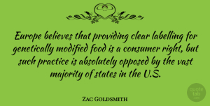 Modified Quotes, Zac Goldsmith Quote About Absolutely, Believes, Clear, Consumer, Food: Europe Believes That Providing Clear...