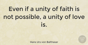 Hans Urs von Balthasar Quote About Love, Faith, Religion: Even If A Unity Of...
