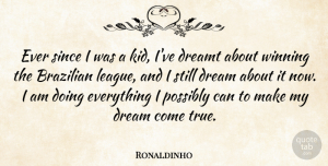 Ronaldinho Quote About Dreamt, Possibly, Since: Ever Since I Was A...