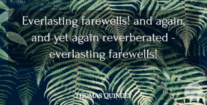 Thomas Quincey Quote About Again: Everlasting Farewells And Again And...