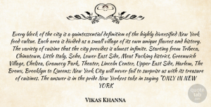 Vikas Khanna Quote About Almost, Answer, Area, Block, Brooklyn: Every Block Of The City...