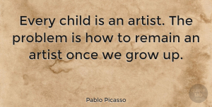 Leadership Quotes, Pablo Picasso Quote About Inspirational, Motivational, Leadership: Every Child Is An Artist...