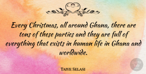Ghana Quotes, Taiye Selasi Quote About Party, Ghana, Human Life: Every Christmas All Around Ghana...