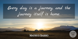 Journey Quotes, Matsuo Basho Quote About Nature, Home, Journey: Every Day Is A Journey...
