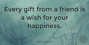 Happiness Quotes, Richard Bach Quote About Friendship, Happiness, Real Friends: Every Gift From A Friend...