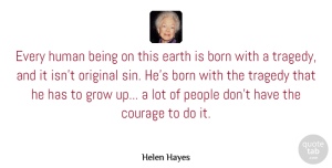 Birthday Quotes, Helen Hayes Quote About Birthday, Courage, Growing Up: Every Human Being On This...