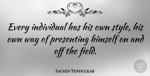 Success Quotes, Sachin Tendulkar Quote About Life, Success, Focus: Every Individual Has His Own...