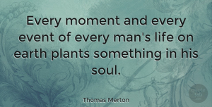 Men Quotes, Thomas Merton Quote About Uplifting, Men, Soul: Every Moment And Every Event...