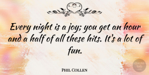 Phil Collen Quote About English Musician, Half, Hour: Every Night Is A Joy...