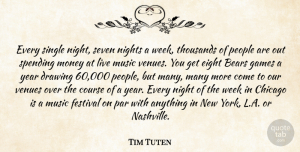 Tim Tuten Quote About Bears, Chicago, Course, Drawing, Eight: Every Single Night Seven Nights...