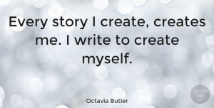 Octavia Butler Quote About Writing, Stories: Every Story I Create Creates...