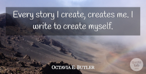Writing Quotes, Octavia Butler Quote About Writing, Stories: Every Story I Create Creates...
