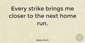 Positive Quotes, Babe Ruth Quote About Inspirational, Motivational, Positive: Every Strike Brings Me Closer...