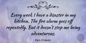 Paul O'Grady Quote About Fire, Kitchen, Alarms: Every Week I Have A...