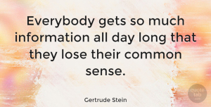 Gertrude Stein Quote About Inspirational, Knowledge, Technology: Everybody Gets So Much Information...
