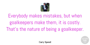 Gary Speed Quote About Everybody, Nature: Everybody Makes Mistakes But When...