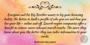 Barton Gellman Quote About Benefit, Build, Companies, Engine, Information: Everyone And His Big Brother...