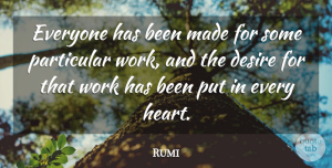 Rumi Quote About Inspirational, Motivational, Success: Everyone Has Been Made For...