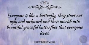 Drew Barrymore Quote About Beauty, Beautiful, Self Esteem: Everyone Is Like A Butterfly...