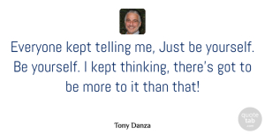 Tony Danza Quote About Kept, Telling: Everyone Kept Telling Me Just...