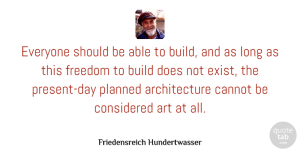Art Quotes, Friedensreich Hundertwasser Quote About Art, Long, Able: Everyone Should Be Able To...