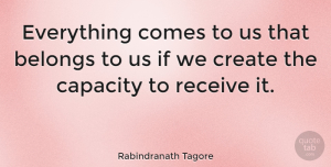 Inspiring Quotes, Rabindranath Tagore Quote About Life, Inspiring, Encouragement: Everything Comes To Us That...