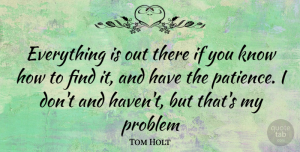 Tom Holt Quote About Problem, Havens, Knows: Everything Is Out There If...
