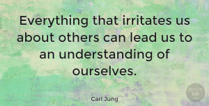 Leadership Quotes, Carl Jung Quote About Relationship, Leadership, Spiritual: Everything That Irritates Us About...