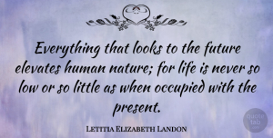 Future Quotes, Letitia Elizabeth Landon Quote About Elevates, Future, Human, Life, Looks: Everything That Looks To The...