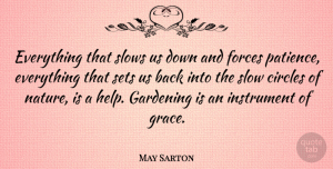 Nature Quotes, May Sarton Quote About Life, Patience, Nature: Everything That Slows Us Down...